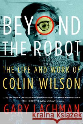 Beyond the Robot: The Life and Work of Colin Wilson Gary Lachman 9780399173080 Tarcher - książka