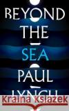 Beyond the Sea Paul Lynch 9781786076489 Oneworld Publications