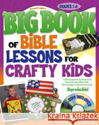 Big Book of Bible Lessons for Crafty Kids: Grades 1-6 [With CDROM] Amy B. Pitcher 9780830744008 Gospel Light Publishing - książka