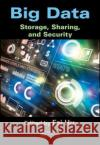 Big Data: Storage, Sharing, and Security Fei Hu 9781498734868 Auerbach Publications