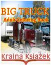 Big Truck Adults Coloring Books: Sketches Coloring Book Relaxation Meditation Blessing Karen Knott 9781544690124 Createspace Independent Publishing Platform