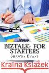 BizTalk: For Starters Shawna Evans 9781546918844 Createspace Independent Publishing Platform