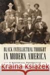 Black Intellectual Thought in Modern America: A Historical Perspective Brian D. Behnken Gregory D. Smithers Simon Wendt 9781496813657 University Press of Mississippi