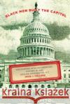 Black Men Built the Capitol: Discovering African-American History in and Around Washington, D.C. Jesse Holland 9781493029686 Lyons Press