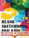 Blank Sketchbook for Kids: Best Gift for Kids: Extra Large Sketchbook - Suitable for Caryons, Colored Pencils, Pens, Acrylics, Light Tipped Marke Claudette Huppe                          Blank Sketchbook for Drawing 9781543067224 Createspace Independent Publishing Platform