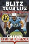 Blitz Your Life: Stories from an NFL and ALS Warrior Tim Shaw Richard Sowienski Matt Hasselbeck 9780998325309 Dexterity