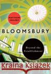 Bloomsbury: Beyond the Establishment Matthew Ingleby 9780712356565 British Library