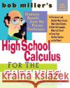Bob Miller's High School Calc for the Clueless: Honors and AP Calculus AB and BC Robert Miller 9780071488457 McGraw-Hill