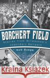 Borchert Field: Stories from Milwaukee's Legendary Ballpark Bob Buege 9780870207884 Wisconsin Historical Society Press