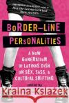 Border-Line Personalities: A New Generation of Latinas Dish on Sex, Sass, and Cultural Shifting Michelle Herrera Mulligan Robyn Moreno 9780060580766 Rayo