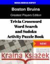 Boston Bruins Trivia Crossword, Wordsearch and Sudoku Activity Puzzle Book: Greatest Players Edition Mega Media Depot 9781542817875 Createspace Independent Publishing Platform
