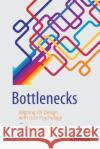 Bottlenecks: Aligning UX Design with User Psychology David C. Evans 9781484225790 Apress