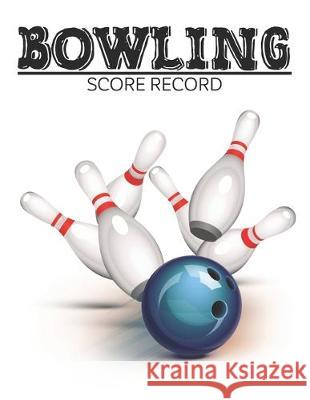 Bowling Score Record: Bowling Score Record for 5 players perfect for League Bowlers, white record player for Bowling Record Year Books, Pads Bowling Pro Record 9781670264619 Independently Published - książka