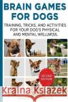 Brain Games for Dogs: Training, Tricks and Activities for Your Dog's Physical and Mental Wellness. Improved Edition Carrie Nichole 9781544819501 Createspace Independent Publishing Platform