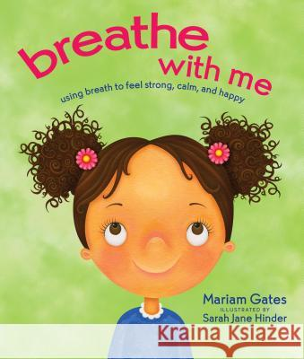 Breathe with Me: Using Breath to Feel Strong, Calm, and Happy Mariam Gates Sarah Jane Hinder 9781683640301 Sounds True - książka
