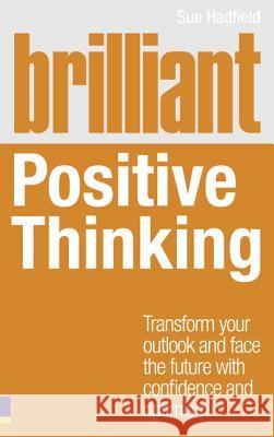 Brilliant Positive Thinking: Transform Your Outlook and Face the Future with Confidence and Optimism Sue Hadfield 9780273759324  - książka