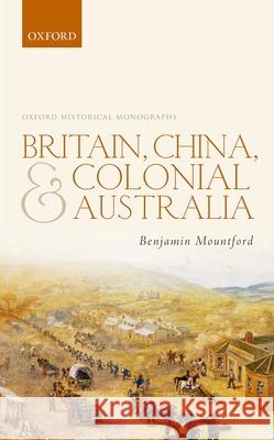 Britain, China, and Colonial Australia Benjamin Mountford 9780198790549 Oxford University Press, USA - książka