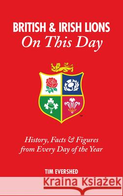 British & Irish Lions on This Day: History, Facts & Figures from Every Day of the Year Tim Evershed   9781785312045 Pitch Publishing Ltd - książka