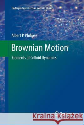 Brownian Motion: Elements of Colloid Dynamics Albert P. Philipse 9783030074449 Springer - książka