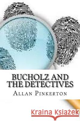 Bucholz and the Detectives Allan Pinkerton 9781544049656 Createspace Independent Publishing Platform - książka