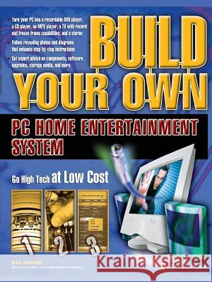 Build Your Own PC Home Entertainment System Brian Underdahl 9780072227697 McGraw-Hill/Osborne Media - książka