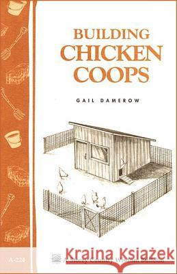 Building Chicken Coops: Storey's Country Wisdom Bulletin  A.224 Gail Damerow 9781580172738 STOREY PUBLISHING LLC - książka
