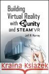 Building Virtual Reality with Unity and Steam VR Jeff W. Murray 9781138033511 A K PETERS
