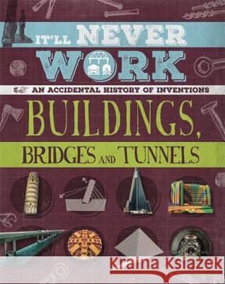 Buildings, Bridges and Tunnels An Accidental History of Inventions Richards, Jon 9781445150598 It'll Never Work - książka