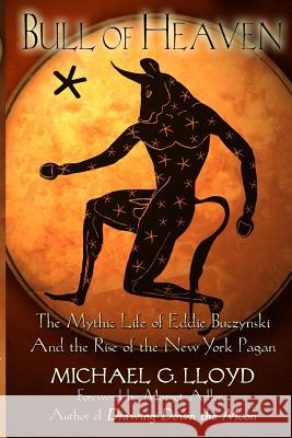 Bull of Heaven: The Mythic Life of Eddie Buczynski and the Rise of the New York Pagan  9781938197048  - książka