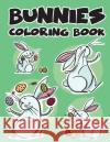 Bunnies Rabbit Easy Coloring Book for Kids Toddler, Imagination Learning in School and Home: Kids Coloring Book Helping Brain Function, Creativity, an Banana Leaves 9781544613536 Createspace Independent Publishing Platform