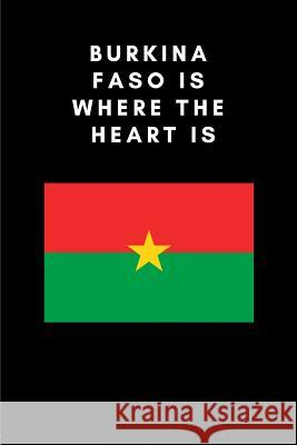 Burkina Faso Is Where the Heart Is: Country Flag A5 Notebook (6 X 9 In) to Write in with 120 Pages White Paper Journal / Planner / Notepad Katech Journal Publichers 9781798664285 Independently Published - książka