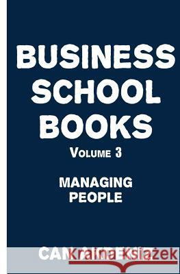 Business School Books Volume 3: Managing People Can Akdeniz 9781514160213 Createspace - książka
