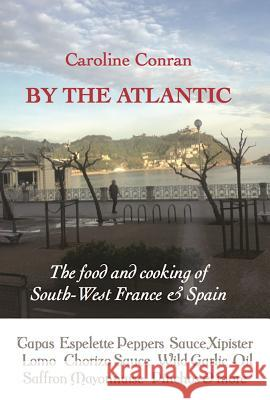 By the Atlantic: The Intense Flavours of South West France and Spain Caroline Conran 9781909248472 Prospect Books (UK) - książka