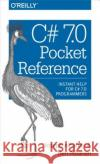 C# 7.0 Pocket Reference: Instant Help for C# 7.0 Programmers Joseph Albahari Ben Albahari 9781491988534 O'Reilly Media