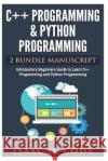 C++ and Python Programming 2 Bundle Manuscript Introductory Beginners Guide to Learn C++ Programming and Python Programming Isaac D. Cody 9781542834292 Createspace Independent Publishing Platform