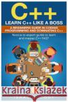 C++: Learn C++ Like a Boss. a Beginners Guide in Coding Programming and Dominating C++. Novice to Expert Guide to Learn and Isaac D. Cody 9781542737647 Createspace Independent Publishing Platform