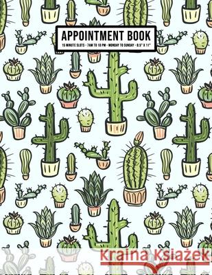 Cactus Appointment Book: Undated Hourly Appointment Book - Weekly 7AM - 10PM with 15 Minute Intervals - Large 8.5 x 11 Apollo a. Appointments 9781655999482 Independently Published - książka