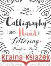 Calligraphy & Hand Lettering Practice Book: (Large Print) 160 Pages - Practice Pages Free Form 3 Paper Type (Angle Lined, Straight Line and Grid Lined Lamy Dontos                              Hand Lettering Practice Book 9781545098516 Createspace Independent Publishing Platform