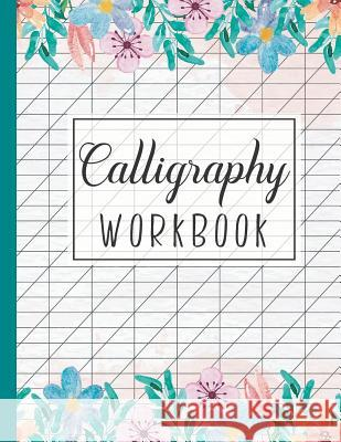 Calligraphy Workbook: Calligraphy Writing Paper and Workbook for Lettering Beginners John Book Publishing 9781795469739 Independently Published - książka
