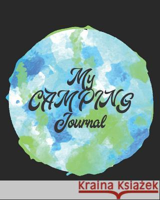 Camping Journal: RV Travel Logbook - Family Camp Journal - Camping Memories - Travel Notes - Camping Trip Journal for Kids or Adults wi Xasty Traveling 9781081318635 Independently Published - książka