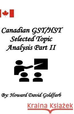 Canadian Gst/Hst Selected Topic Analysis Part II Howard David Goldfarb 9780988156371 Howard David Goldfarb - książka