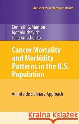 Cancer Mortality and Morbidity Patterns in the U.S. Population : An Interdisciplinary Approach Kenneth G. Manton Igor Akushevich 9780387781921 SPRINGER-VERLAG NEW YORK INC. - książka