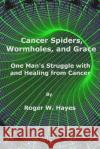 Cancer Spiders, Wormholes, and Grace