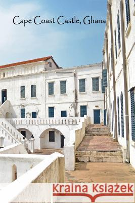 Cape Coast Castle Ghana: Africa Historical Landmark Ghanaian History - Lined Writing Journal Notebook Diary - 100 Cream Pages - Transatlantic S I. Found That Book                       C. a. Vision Books 9781074625887 Independently Published - książka
