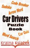 Car Drivers Puzzle Book: Car Driving Puzzle & Quiz Book Chrisine Fritz 9781468105384 Createspace