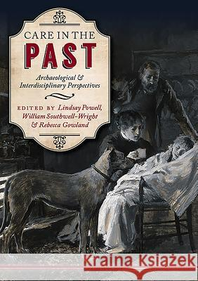 Care in the Past: Archaeological and Interdisciplinary Perspectives Lindsay Powell William Southwell-Wright Rebecca Gowland 9781785703355 Oxbow Books Limited - książka
