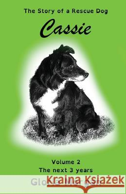 Cassie, the story of a rescue dog : Volume 2: The next 3 years (Dyslexia-Smart) Gloria Morgan 9781911425304 Dayglo Books - książka