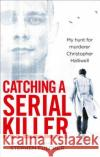 Catching a Serial Killer: My Hunt for Murderer Christopher Halliwell Fulcher, Stephen 9781785036279