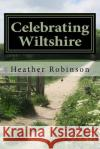 Celebrating Wiltshire Mrs Heather Robinson 9781548860769 Createspace Independent Publishing Platform