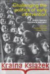 Challenging the Politics of Early Intervention: Who's 'Saving' Children and Why Rosalind Edwards Val Gillies Nicola Horsley 9781447324102 Policy Press